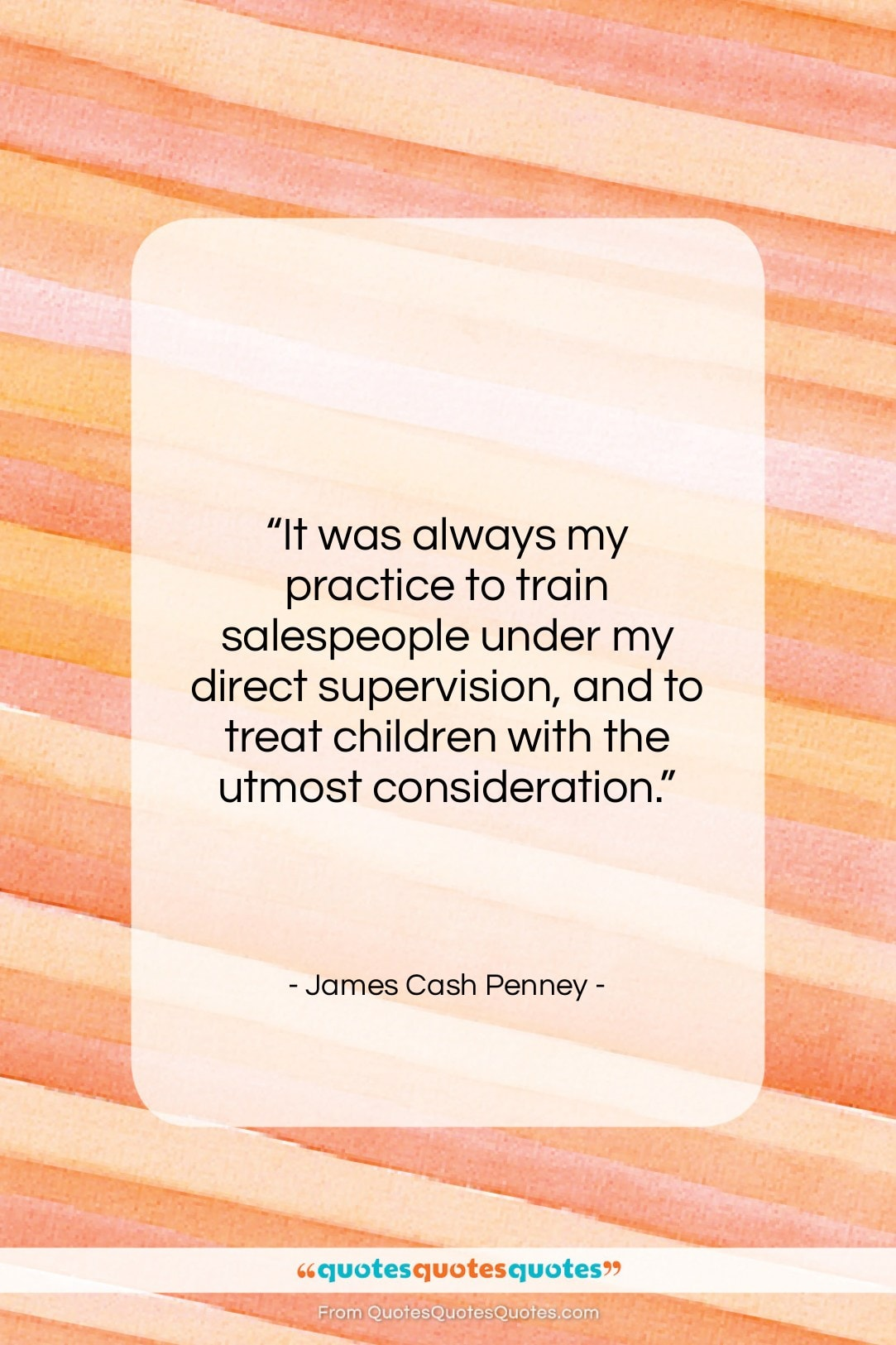 """James Cash Penney quote: """"It was always my practice to train…""""- at QuotesQuotesQuotes.com"""