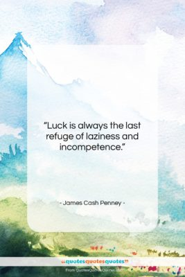 """James Cash Penney quote: """"Luck is always the last refuge of…""""- at QuotesQuotesQuotes.com"""