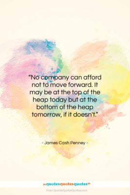 "James Cash Penney quote: ""No company can afford not to move…""- at QuotesQuotesQuotes.com"