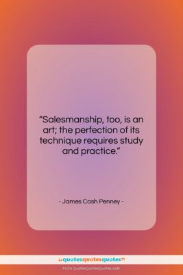 "James Cash Penney quote: ""Salesmanship, too, is an art; the perfection…""- at QuotesQuotesQuotes.com"