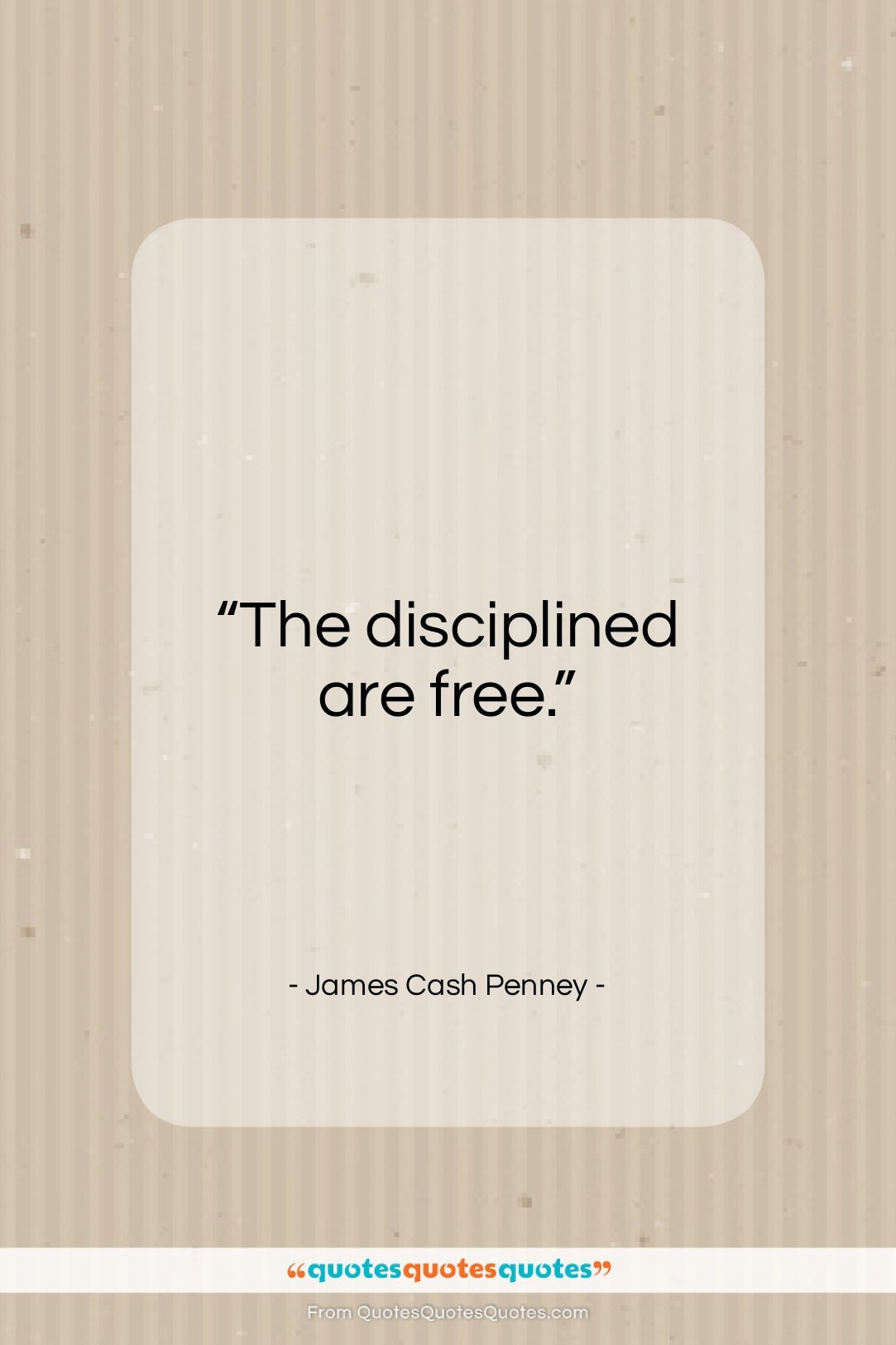 """James Cash Penney quote: """"The disciplined are free…""""- at QuotesQuotesQuotes.com"""