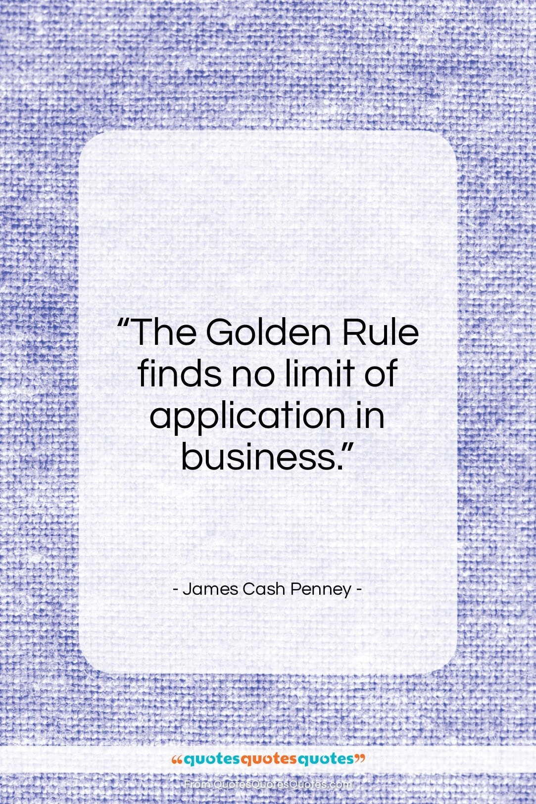 """James Cash Penney quote: """"The Golden Rule finds no limit of…""""- at QuotesQuotesQuotes.com"""