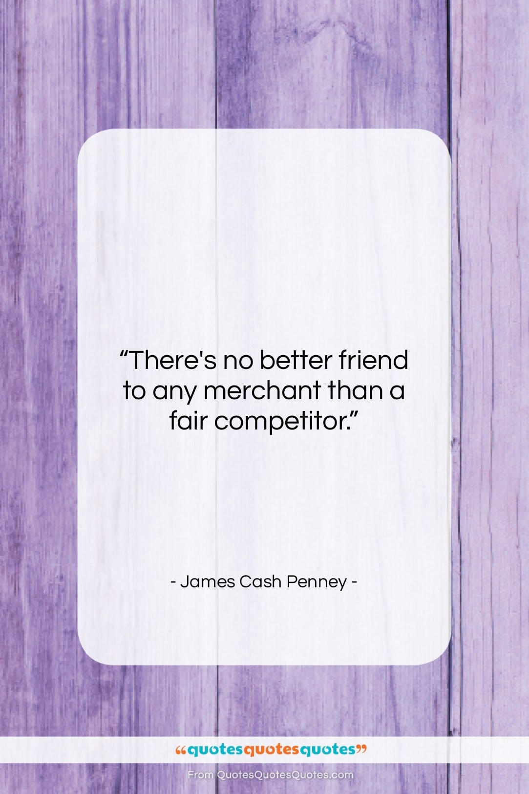 """James Cash Penney quote: """"There's no better friend to any merchant…""""- at QuotesQuotesQuotes.com"""