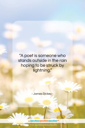 """James Dickey quote: """"A poet is someone who stands outside…""""- at QuotesQuotesQuotes.com"""