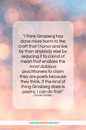 """James Dickey quote: """"I think Ginsberg has done more harm…""""- at QuotesQuotesQuotes.com"""