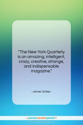 """James Dickey quote: """"The New York Quarterly is an amazing,…""""- at QuotesQuotesQuotes.com"""