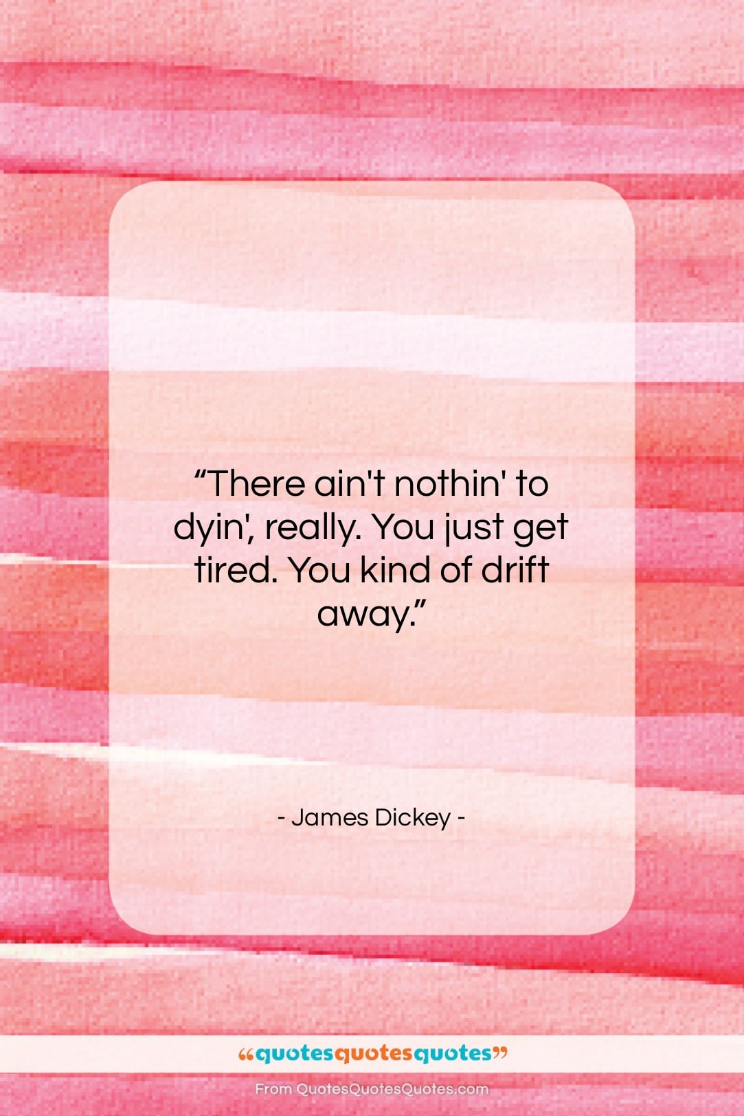 """James Dickey quote: """"There ain't nothin' to dyin', really. You…""""- at QuotesQuotesQuotes.com"""