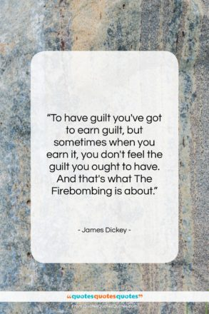 """James Dickey quote: """"To have guilt you've got to earn…""""- at QuotesQuotesQuotes.com"""