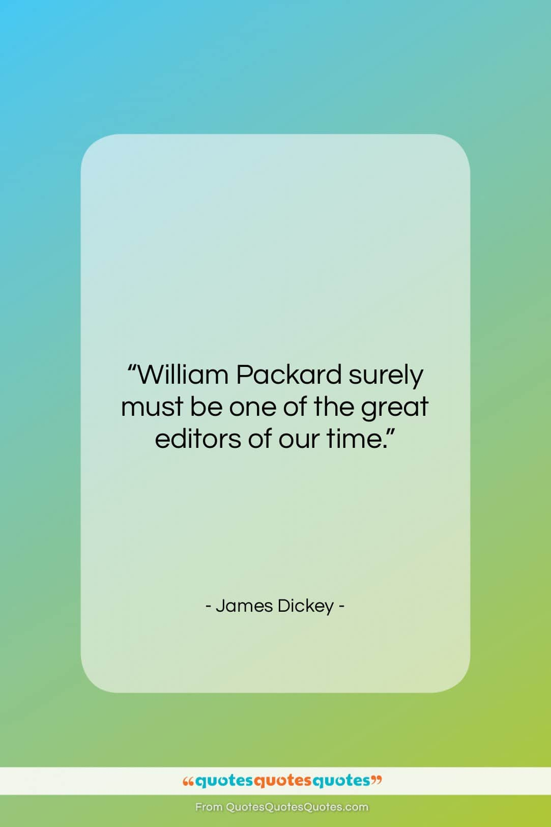 """James Dickey quote: """"William Packard surely must be one of…""""- at QuotesQuotesQuotes.com"""