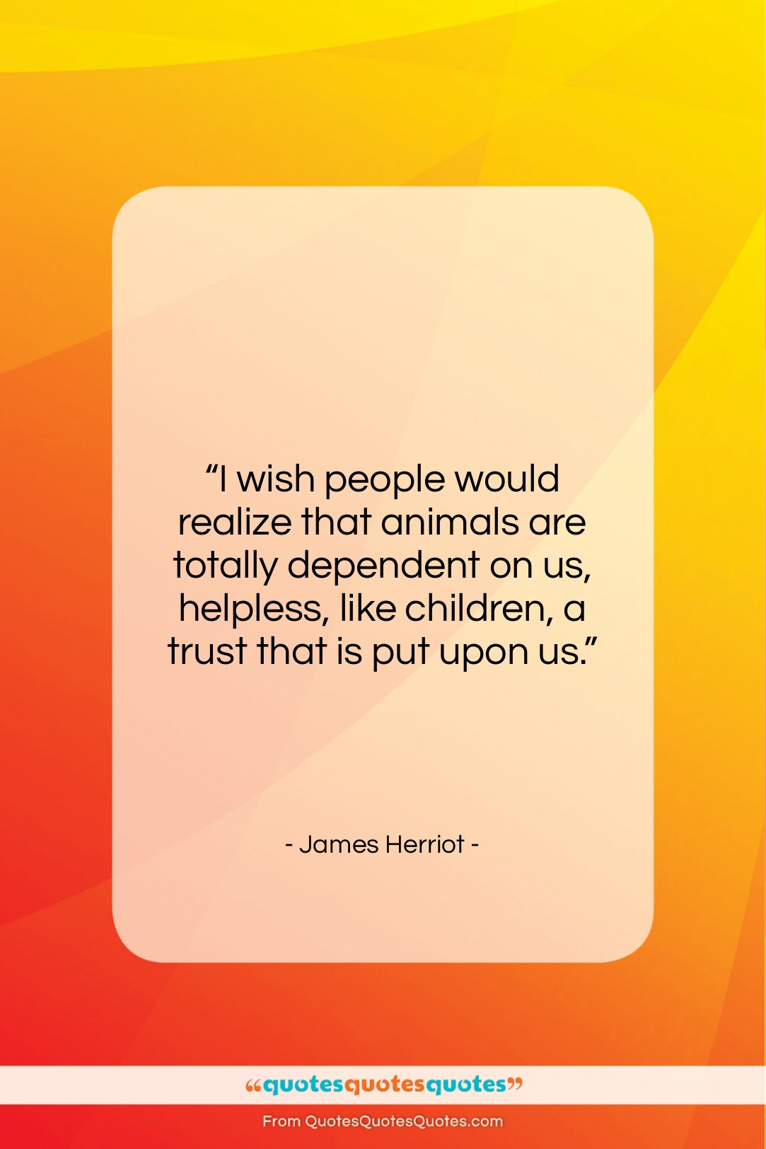 """James Herriot quote: """"I wish people would realize that animals…""""- at QuotesQuotesQuotes.com"""