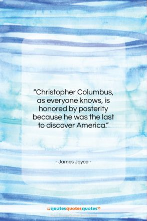 "James Joyce quote: ""Christopher Columbus, as everyone knows, is honored…""- at QuotesQuotesQuotes.com"