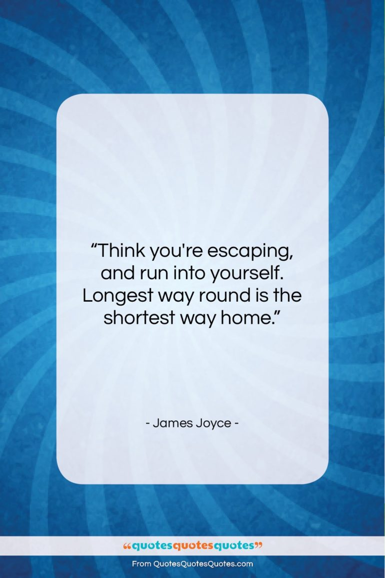 """James Joyce quote: """"Think you're escaping and run into yourself…""""- at QuotesQuotesQuotes.com"""