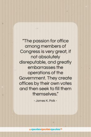 """James K. Polk quote: """"The passion for office among members of…""""- at QuotesQuotesQuotes.com"""