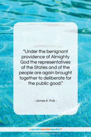 """James K. Polk quote: """"Under the benignant providence of Almighty God…""""- at QuotesQuotesQuotes.com"""