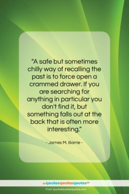 """James M. Barrie quote: """"A safe but sometimes chilly way of…""""- at QuotesQuotesQuotes.com"""