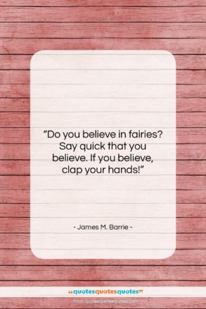 """James M. Barrie quote: """"Do you believe in fairies? Say quick…""""- at QuotesQuotesQuotes.com"""