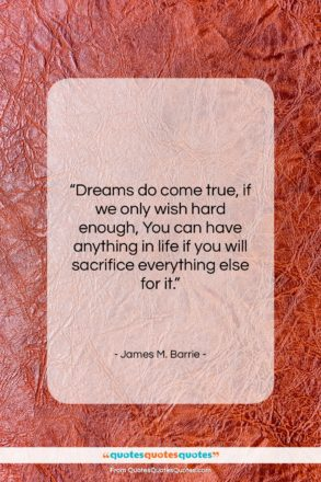 """James M. Barrie quote: """"Dreams do come true, if we only…""""- at QuotesQuotesQuotes.com"""