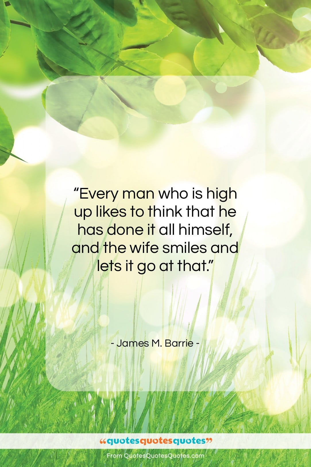 """James M. Barrie quote: """"Every man who is high up likes…""""- at QuotesQuotesQuotes.com"""
