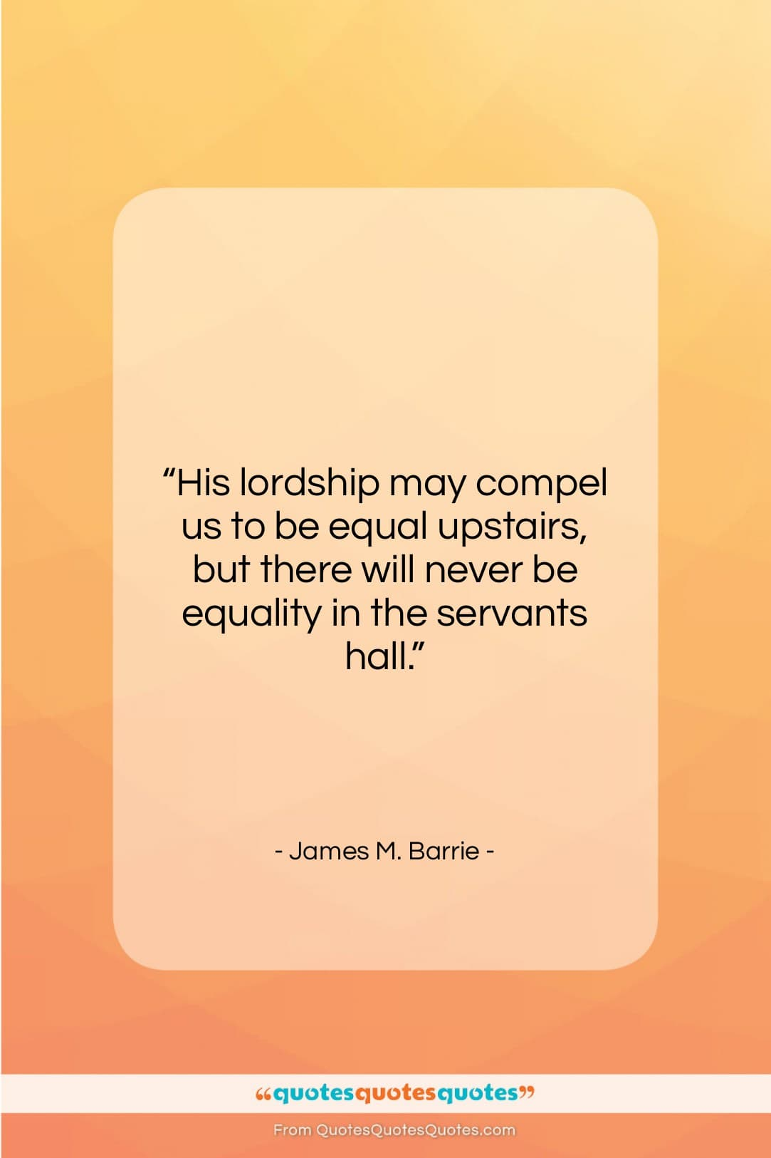 """James M. Barrie quote: """"His lordship may compel us to be…""""- at QuotesQuotesQuotes.com"""