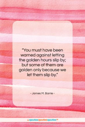 """James M. Barrie quote: """"You must have been warned against letting…""""- at QuotesQuotesQuotes.com"""