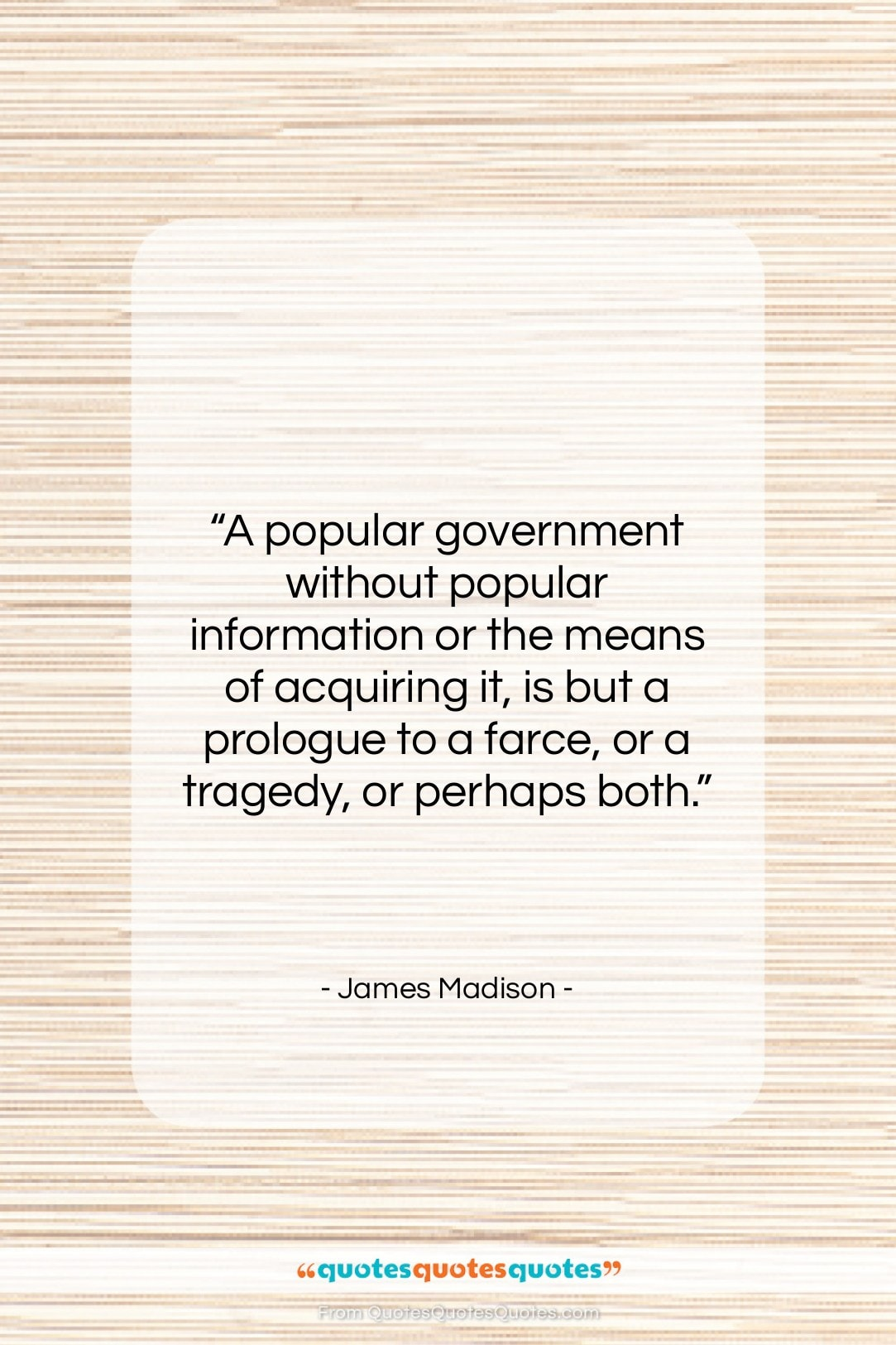 """James Madison quote: """"A popular government without popular information or…""""- at QuotesQuotesQuotes.com"""
