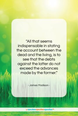 """James Madison quote: """"All that seems indispensable in stating the…""""- at QuotesQuotesQuotes.com"""