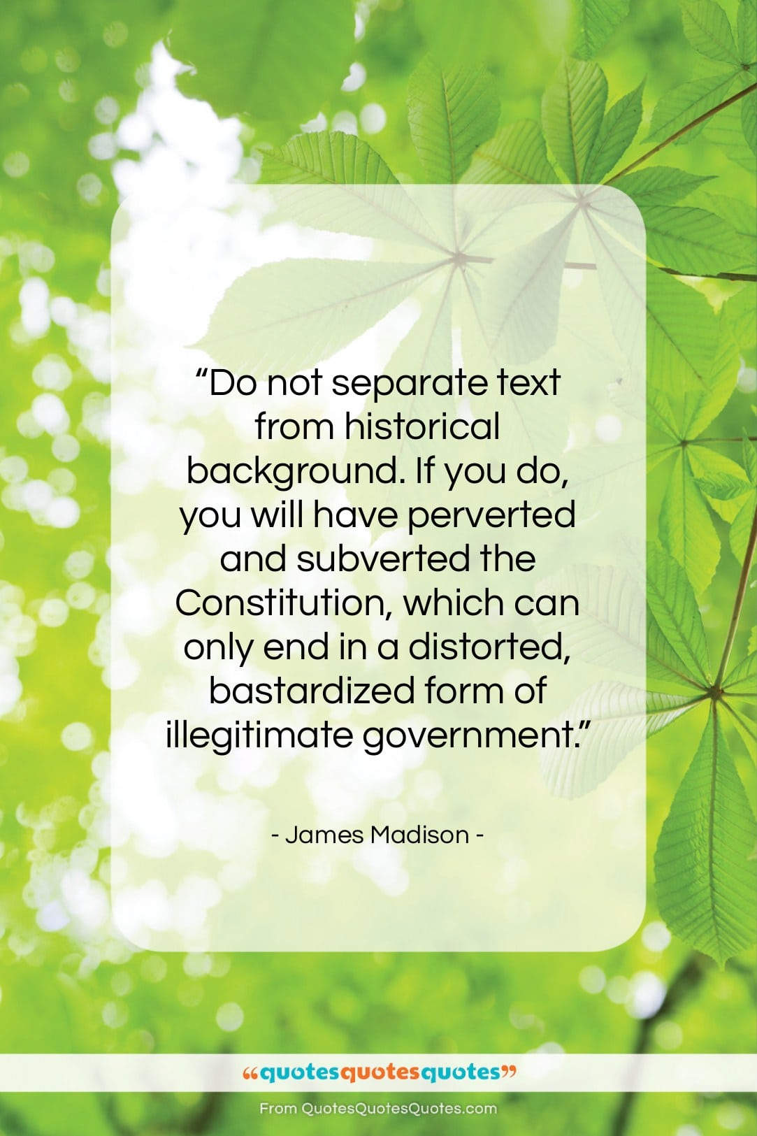 """James Madison quote: """"Do not separate text from historical background….""""- at QuotesQuotesQuotes.com"""