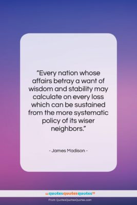 """James Madison quote: """"Every nation whose affairs betray a want…""""- at QuotesQuotesQuotes.com"""