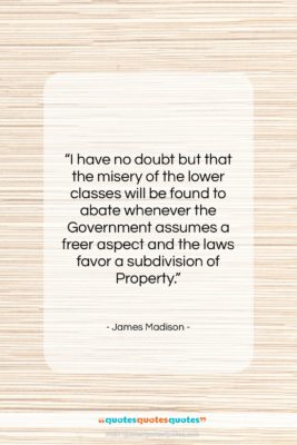 "James Madison quote: ""I have no doubt but that the…""- at QuotesQuotesQuotes.com"