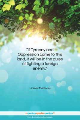 """James Madison quote: """"If Tyranny and Oppression come to this…""""- at QuotesQuotesQuotes.com"""