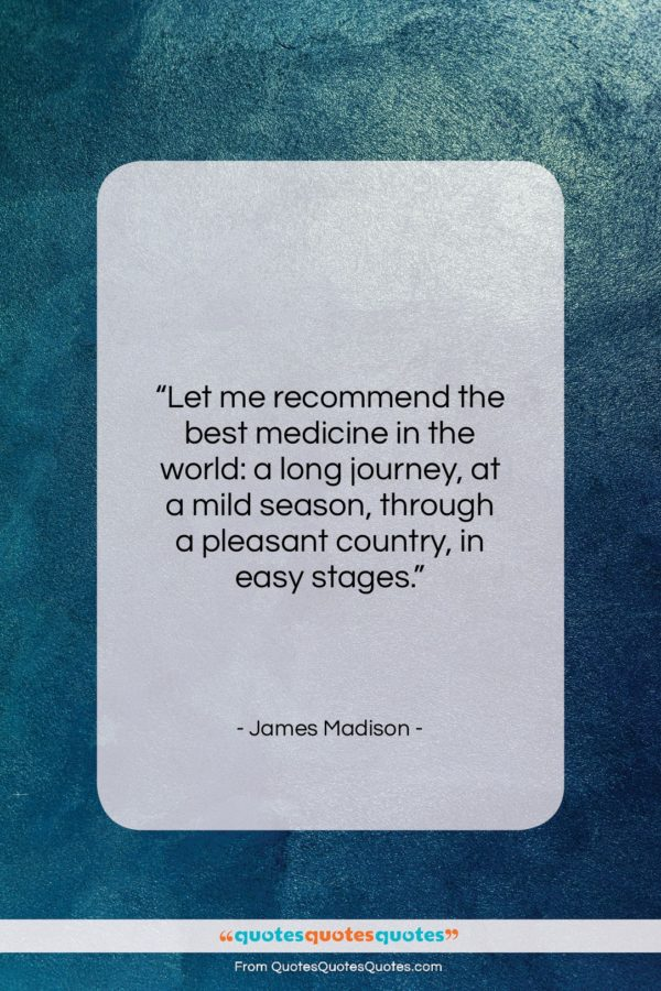 """James Madison quote: """"Let me recommend the best medicine in…""""- at QuotesQuotesQuotes.com"""