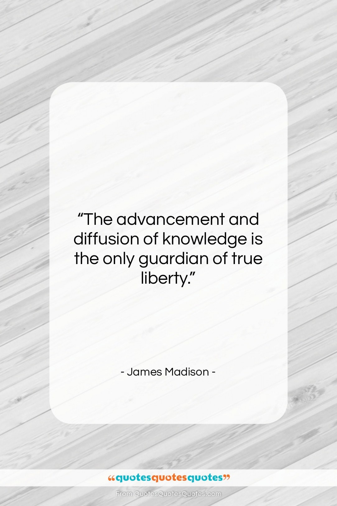 """James Madison quote: """"The advancement and diffusion of knowledge is…""""- at QuotesQuotesQuotes.com"""