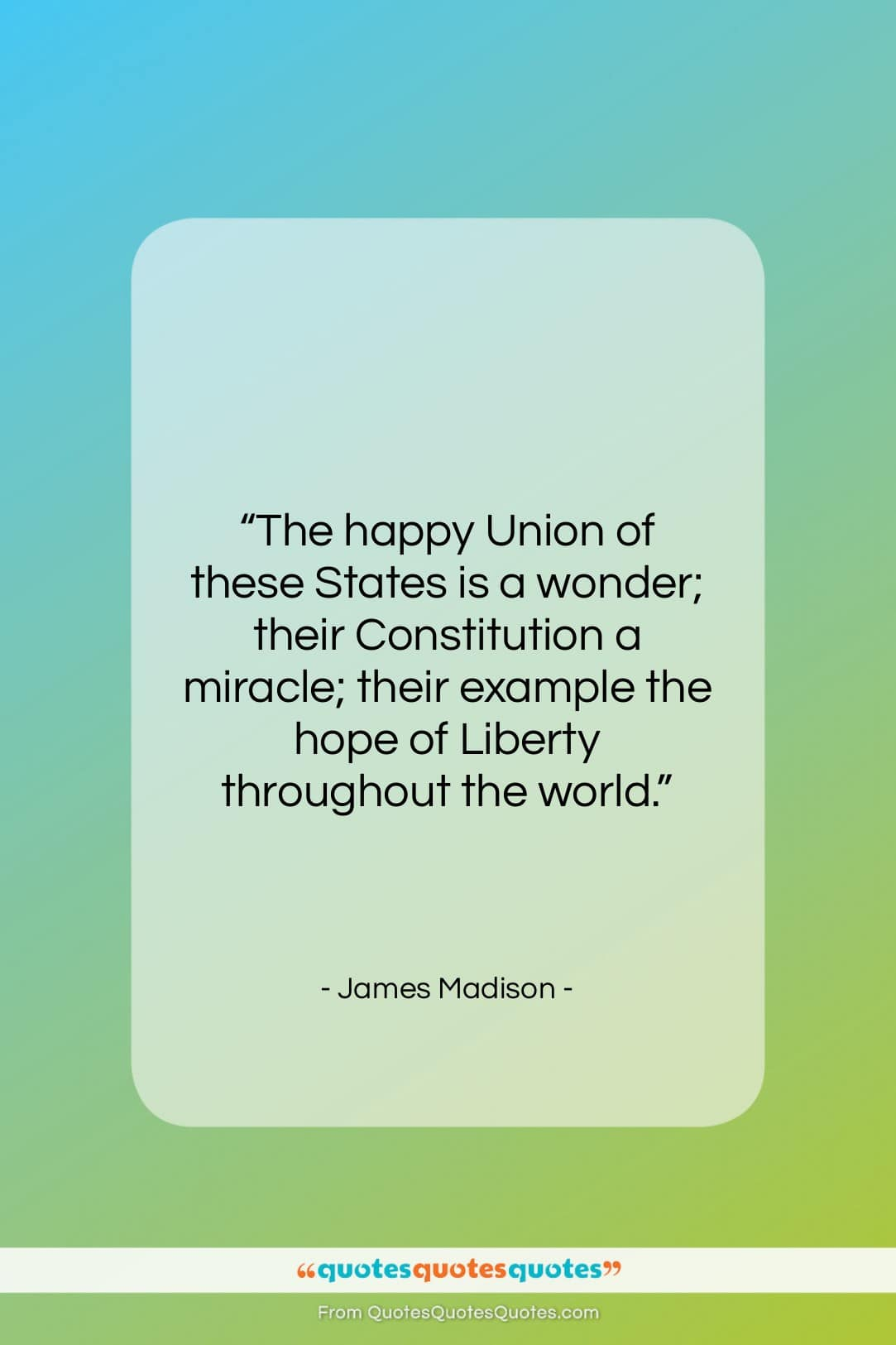 "James Madison quote: ""The happy Union of these States is…""- at QuotesQuotesQuotes.com"