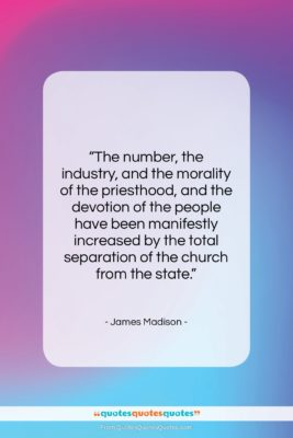 """James Madison quote: """"The number, the industry, and the morality…""""- at QuotesQuotesQuotes.com"""