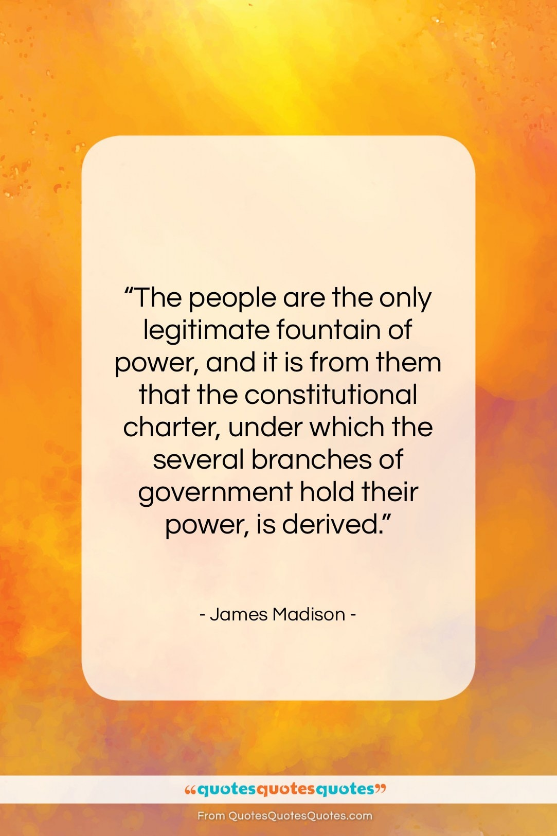 """James Madison quote: """"The people are the only legitimate fountain…""""- at QuotesQuotesQuotes.com"""