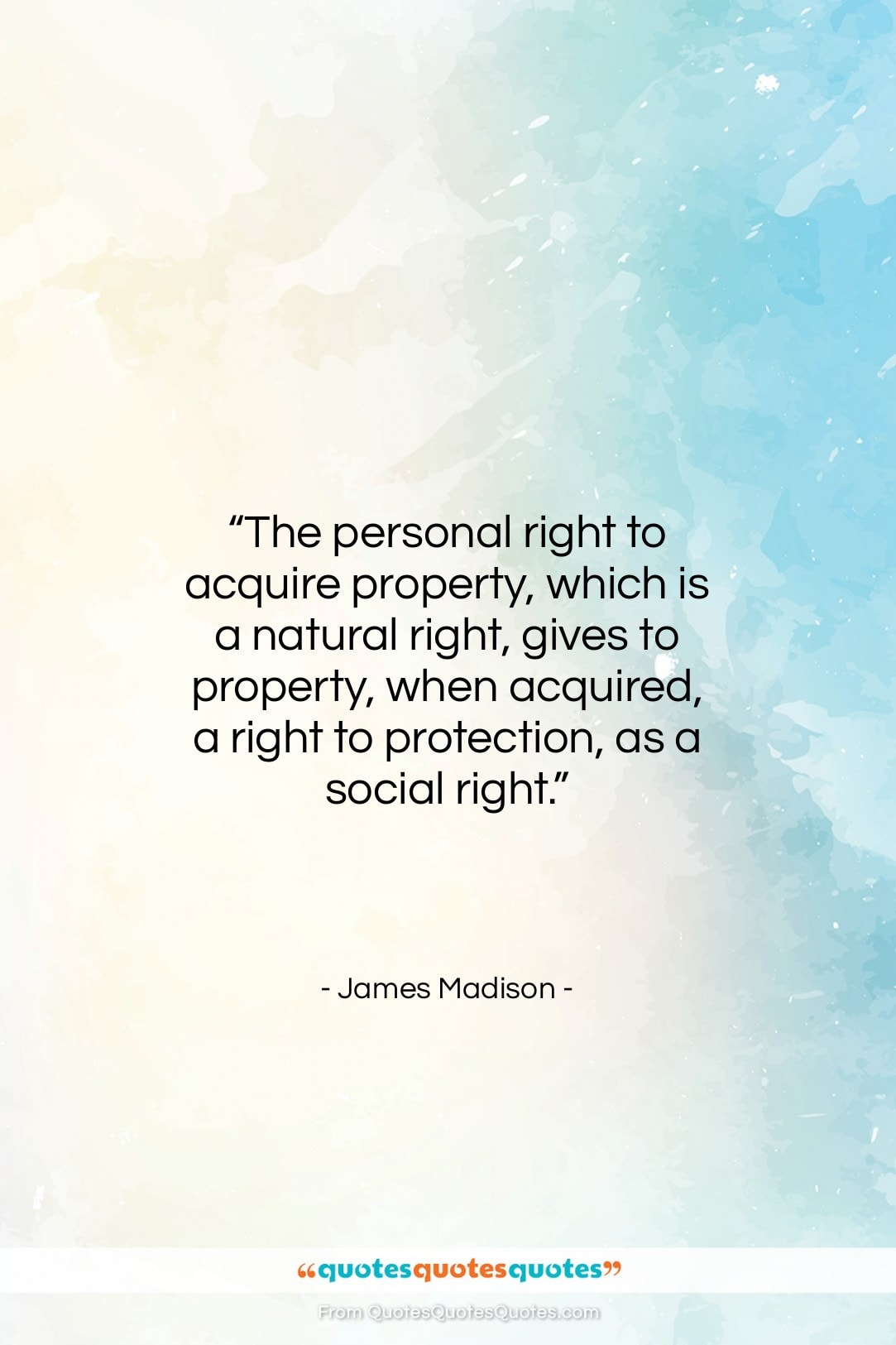 """James Madison quote: """"The personal right to acquire property, which…""""- at QuotesQuotesQuotes.com"""