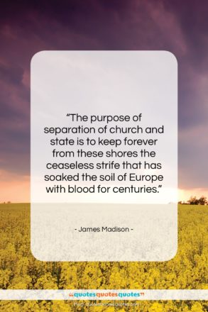 """James Madison quote: """"The purpose of separation of church and…""""- at QuotesQuotesQuotes.com"""