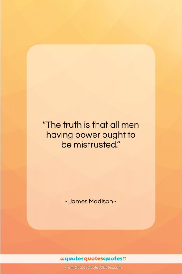 """James Madison quote: """"The truth is that all men having…""""- at QuotesQuotesQuotes.com"""