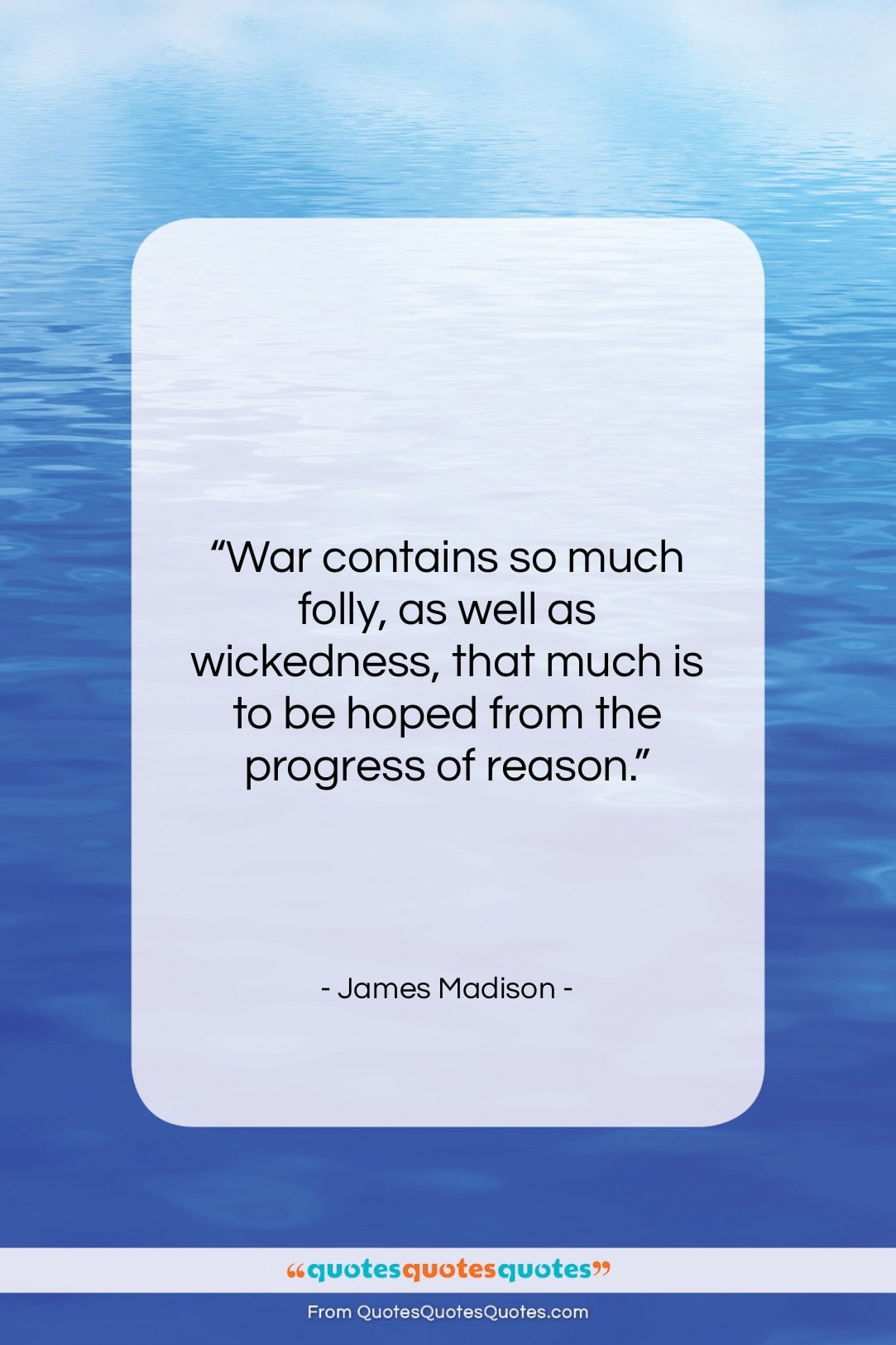 """James Madison quote: """"War contains so much folly, as well…""""- at QuotesQuotesQuotes.com"""