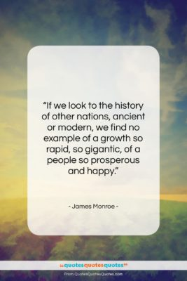 """James Monroe quote: """"If we look to the history of…""""- at QuotesQuotesQuotes.com"""