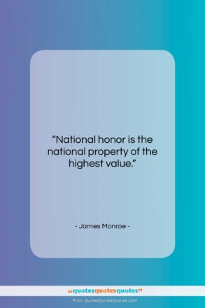 """James Monroe quote: """"National honor is the national property of…""""- at QuotesQuotesQuotes.com"""