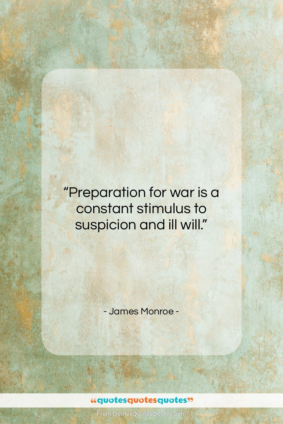 """James Monroe quote: """"Preparation for war is a constant stimulus…""""- at QuotesQuotesQuotes.com"""