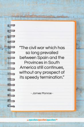 """James Monroe quote: """"The civil war which has so long…""""- at QuotesQuotesQuotes.com"""