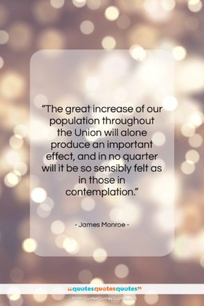 """James Monroe quote: """"The great increase of our population throughout…""""- at QuotesQuotesQuotes.com"""