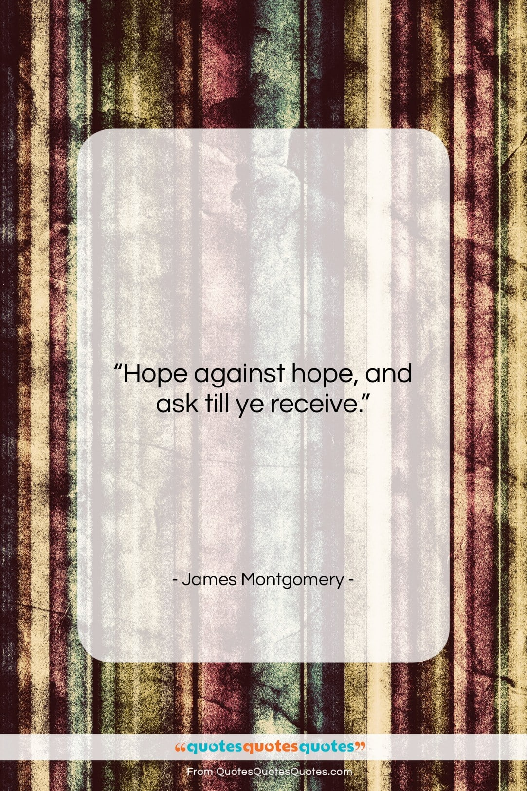 """James Montgomery quote: """"Hope against hope, and ask till ye…""""- at QuotesQuotesQuotes.com"""