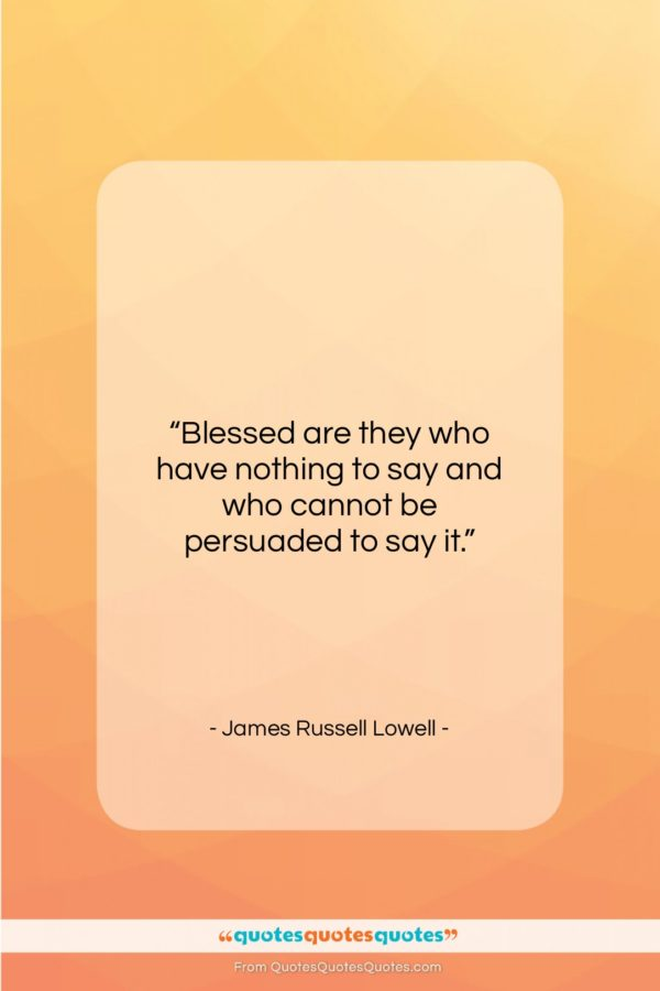 """James Russell Lowell quote: """"Blessed are they who have nothing to…""""- at QuotesQuotesQuotes.com"""