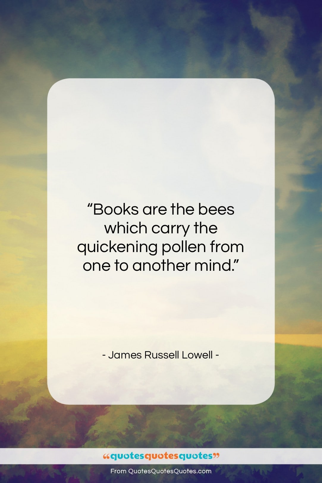 """James Russell Lowell quote: """"Books are the bees which carry the…""""- at QuotesQuotesQuotes.com"""