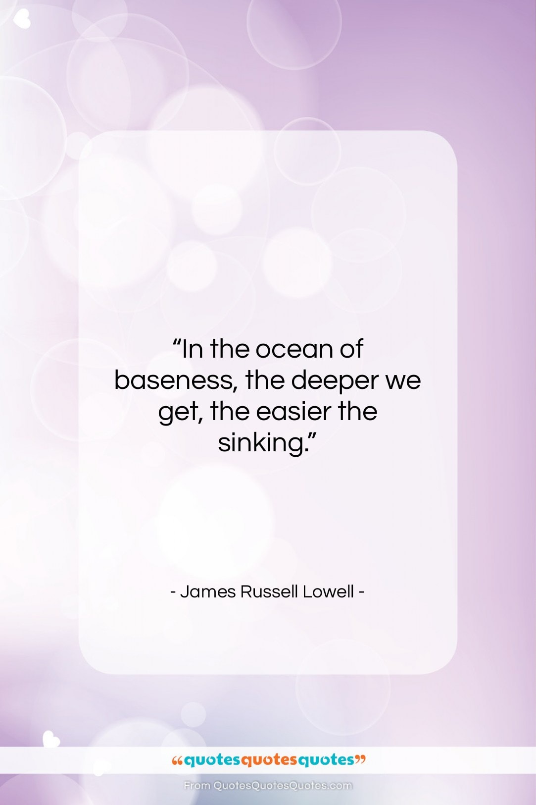 """James Russell Lowell quote: """"In the ocean of baseness, the deeper…""""- at QuotesQuotesQuotes.com"""