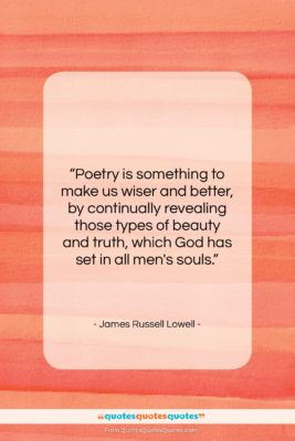 """James Russell Lowell quote: """"Poetry is something to make us wiser…""""- at QuotesQuotesQuotes.com"""