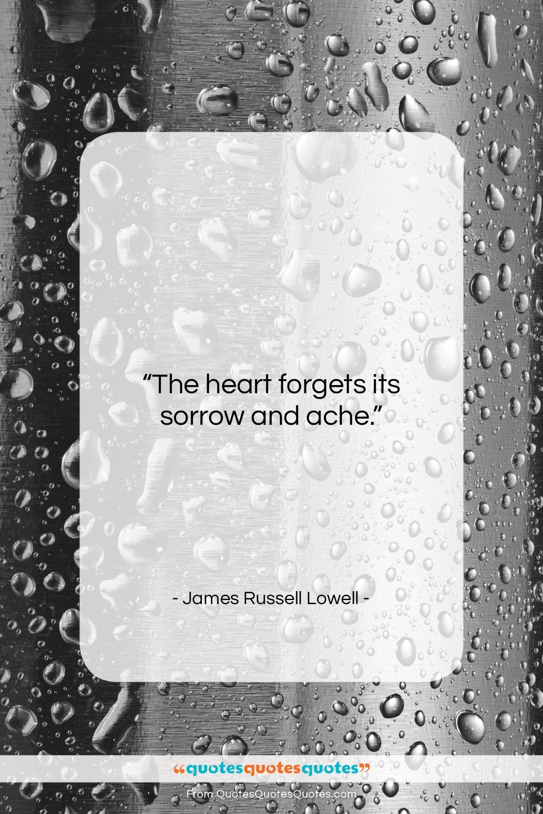 """James Russell Lowell quote: """"The heart forgets its sorrow and ache….""""- at QuotesQuotesQuotes.com"""